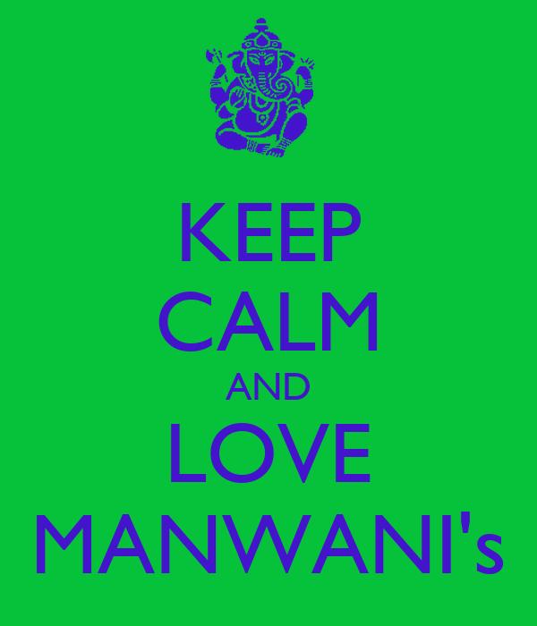 KEEP CALM AND LOVE MANWANI's