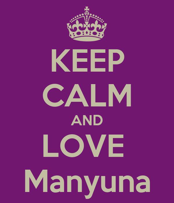 KEEP CALM AND LOVE  Manyuna