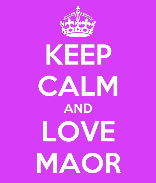 KEEP CALM AND LOVE MAOR