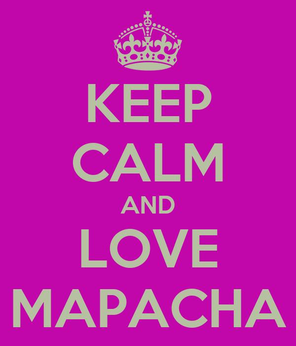 KEEP CALM AND LOVE MAPACHA