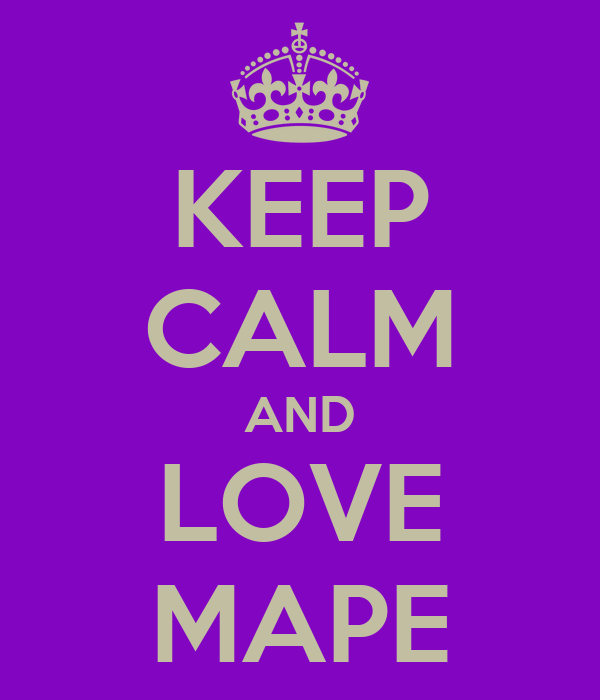 KEEP CALM AND LOVE MAPE