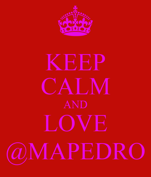 KEEP CALM AND LOVE @MAPEDRO