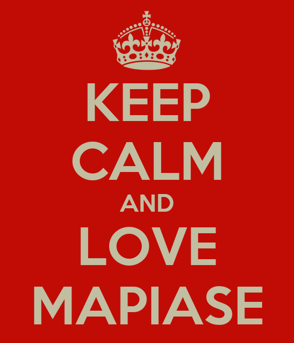 KEEP CALM AND LOVE MAPIASE