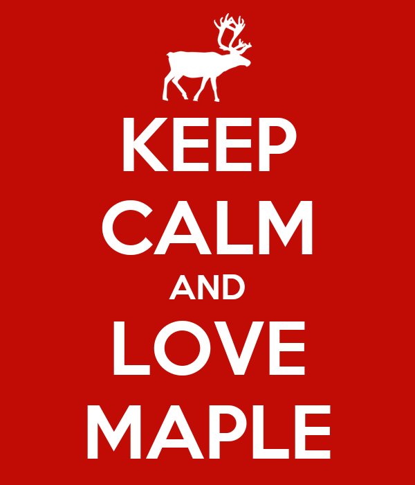 KEEP CALM AND LOVE MAPLE