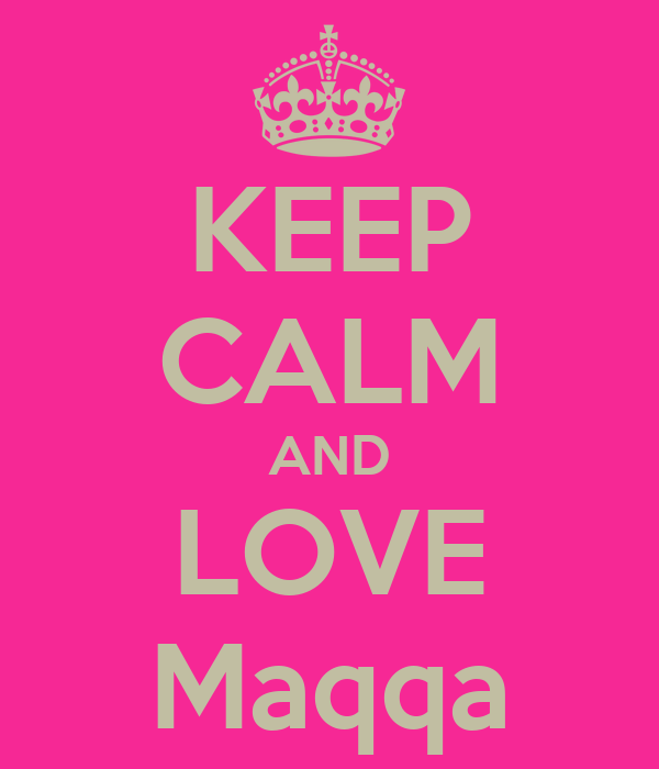 KEEP CALM AND LOVE Maqqa