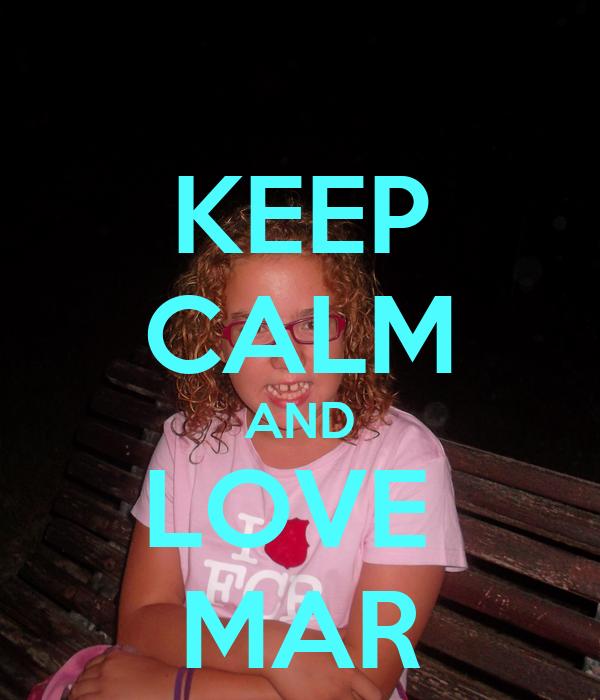 KEEP CALM AND LOVE  MAR