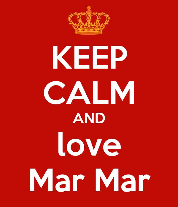 KEEP CALM AND love Mar Mar