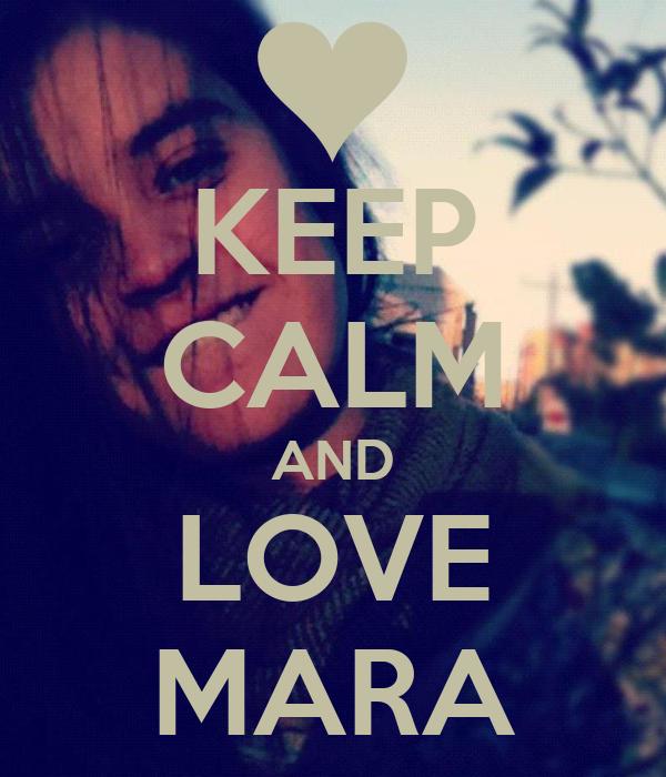 KEEP CALM AND LOVE MARA