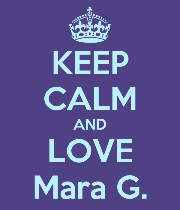 KEEP CALM AND LOVE Mara G.