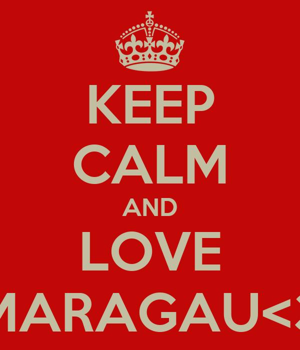 KEEP CALM AND LOVE MARAGAU<3