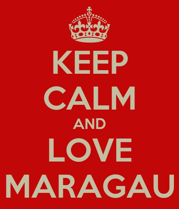 KEEP CALM AND LOVE MARAGAU