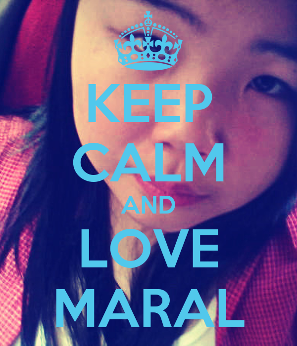 KEEP CALM AND LOVE MARAL