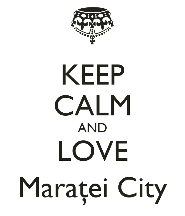 KEEP CALM AND LOVE Maraţei City
