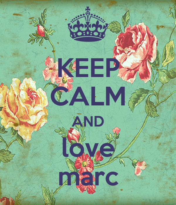 KEEP CALM AND love marc