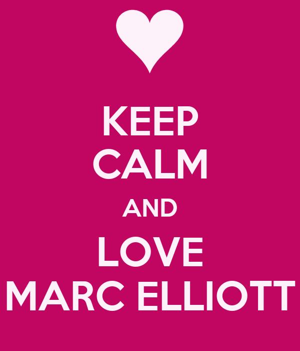 KEEP CALM AND LOVE MARC ELLIOTT