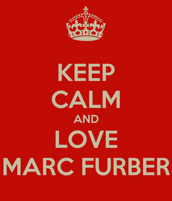 KEEP CALM AND LOVE MARC FURBER