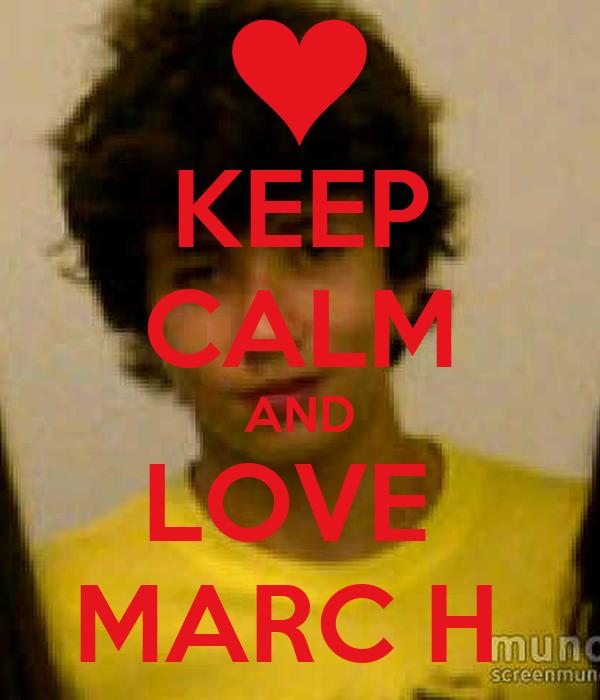 KEEP CALM AND LOVE  MARC H