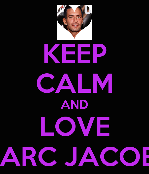 KEEP CALM AND LOVE MARC JACOBS