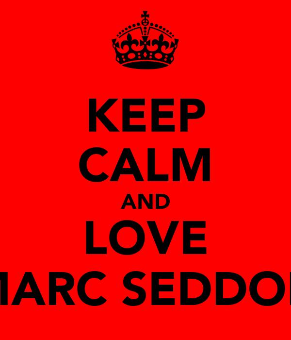 KEEP CALM AND LOVE MARC SEDDON