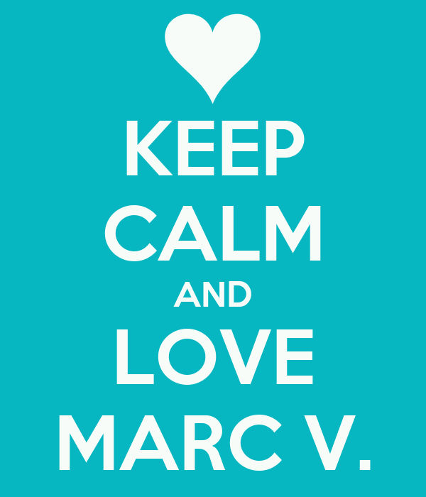 KEEP CALM AND LOVE MARC V.