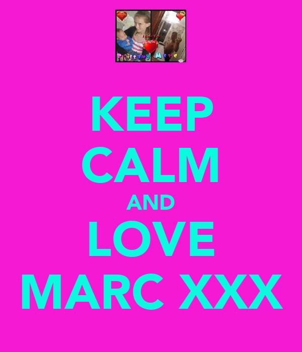 KEEP CALM AND LOVE MARC XXX