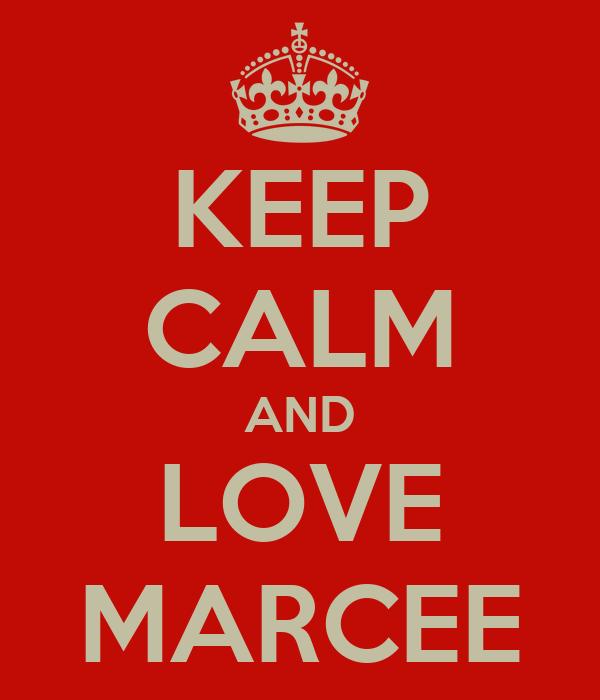 KEEP CALM AND LOVE MARCEE