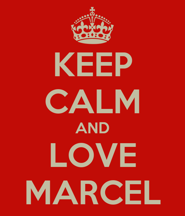 KEEP CALM AND LOVE MARCEL