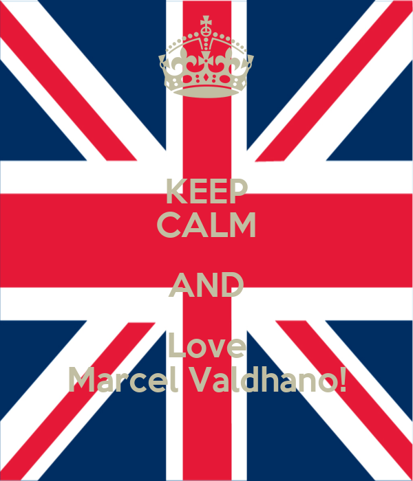 KEEP CALM AND Love Marcel Valdhano!