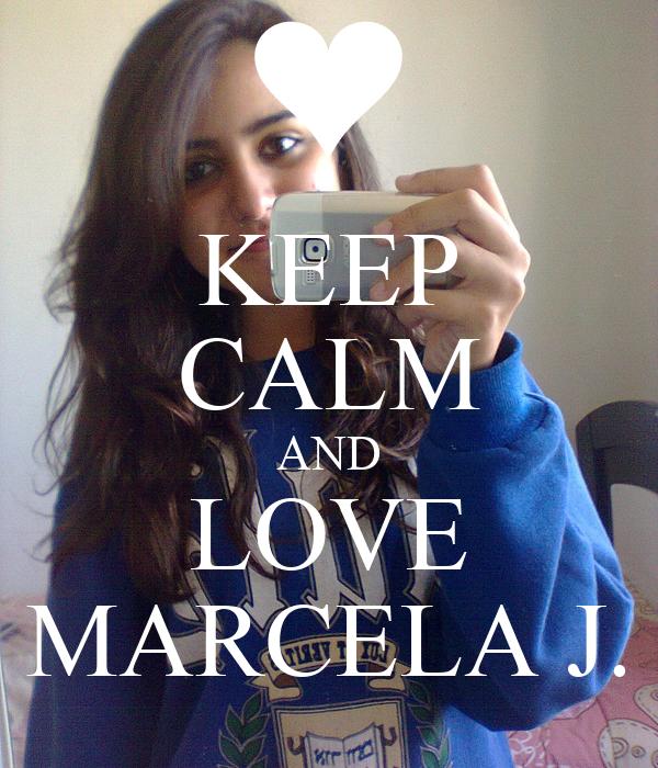 KEEP CALM AND LOVE MARCELA J.