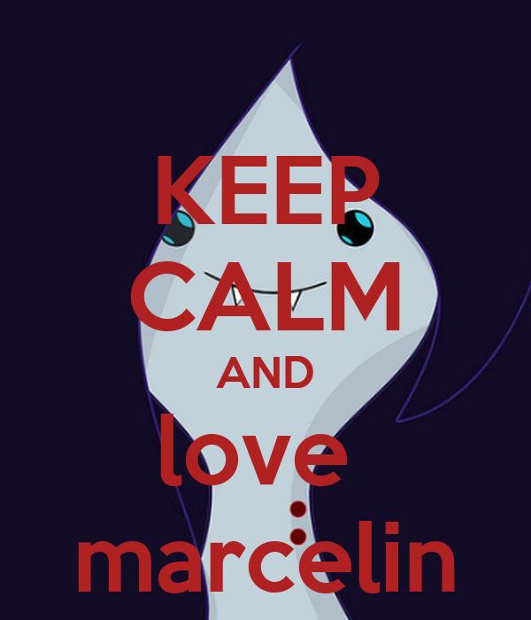 KEEP CALM AND love  marcelin