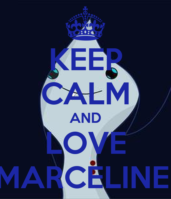 KEEP CALM AND LOVE MARCELINE!