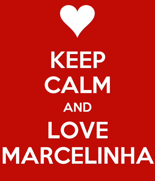 KEEP CALM AND LOVE MARCELINHA