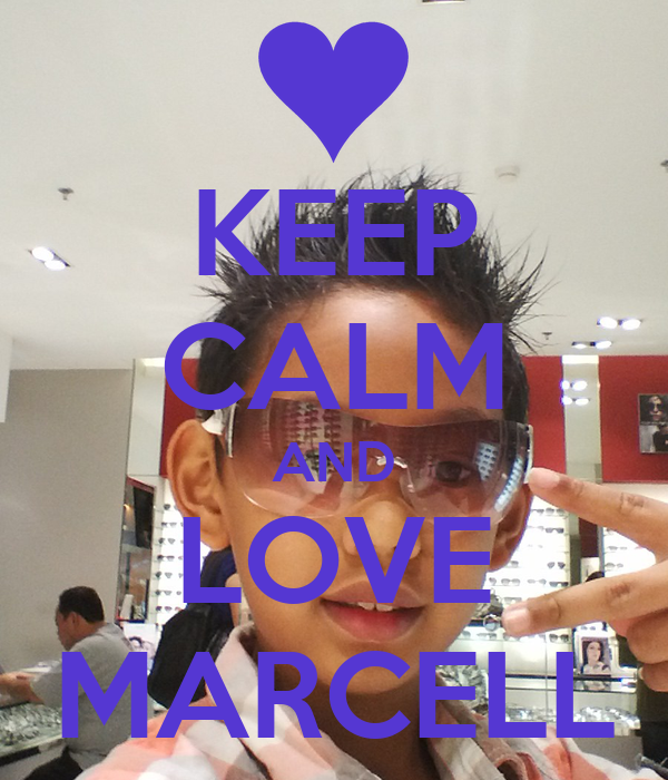 KEEP CALM AND LOVE MARCELL