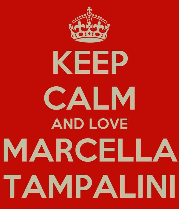 KEEP CALM AND LOVE MARCELLA TAMPALINI