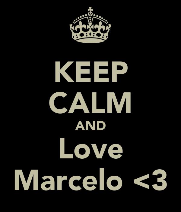KEEP CALM AND Love Marcelo <3