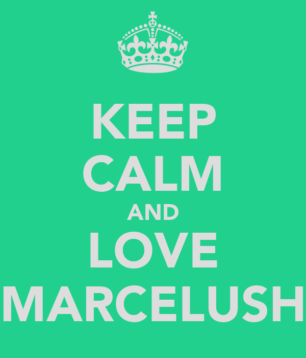 KEEP CALM AND LOVE MARCELUSH