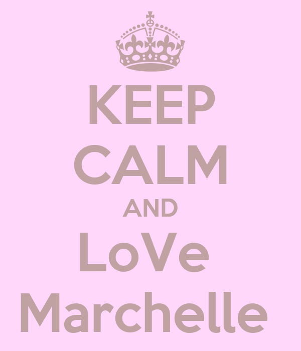 KEEP CALM AND LoVe  Marchelle