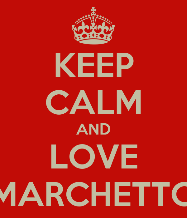 KEEP CALM AND LOVE MARCHETTO