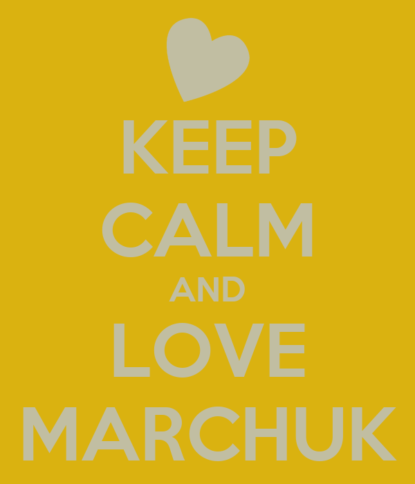 KEEP CALM AND LOVE MARCHUK