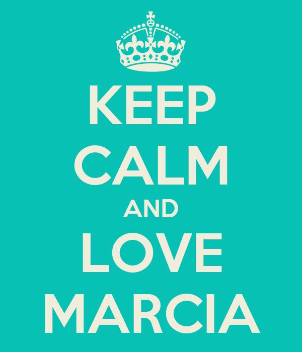 KEEP CALM AND LOVE MARCIA