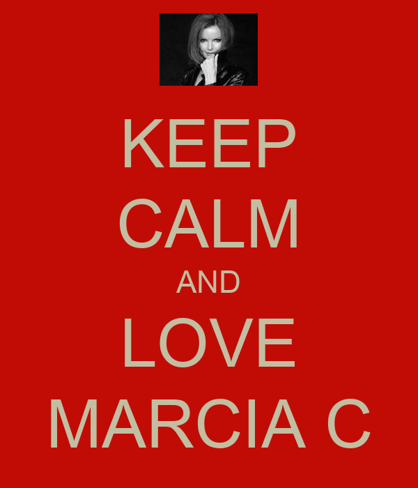 KEEP CALM AND LOVE MARCIA C