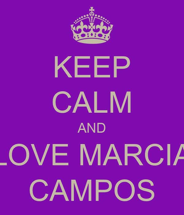 KEEP CALM AND LOVE MARCIA CAMPOS
