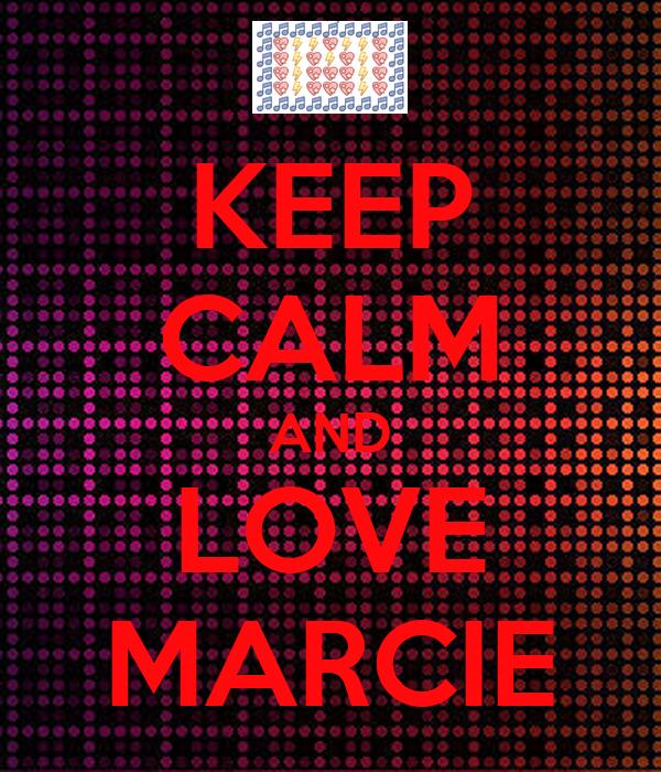 KEEP CALM AND LOVE MARCIE