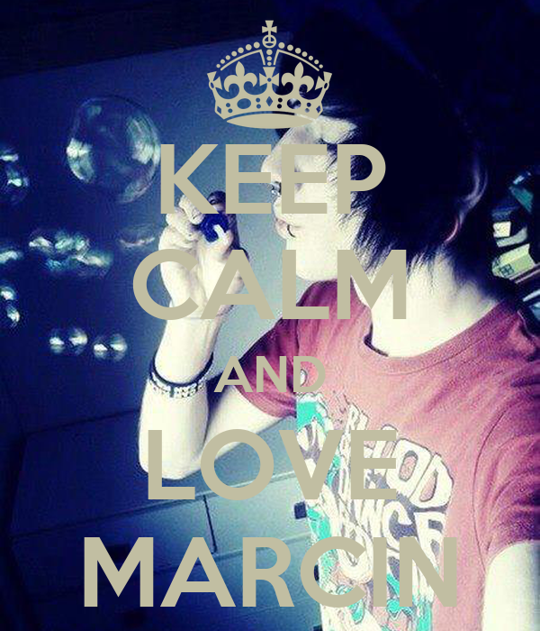 KEEP CALM AND LOVE MARCIN