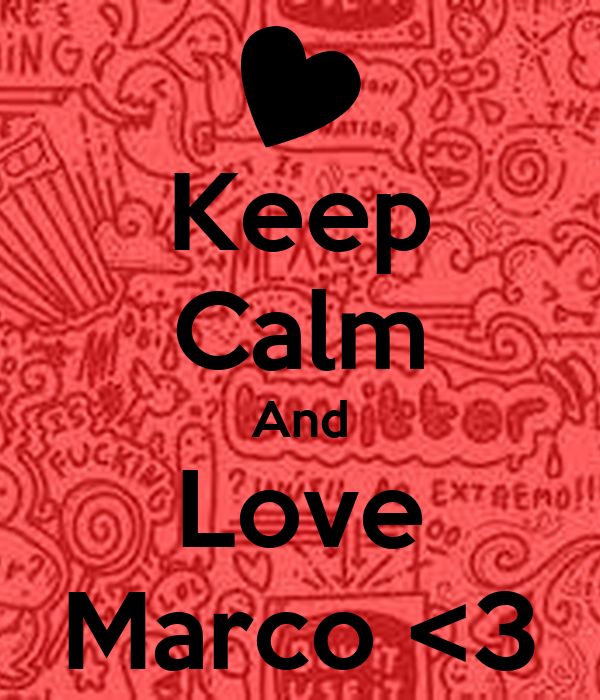 Keep Calm And Love Marco <3