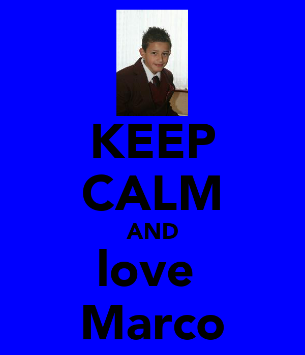 KEEP CALM AND love  Marco