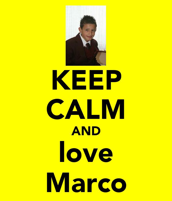 KEEP CALM AND love Marco