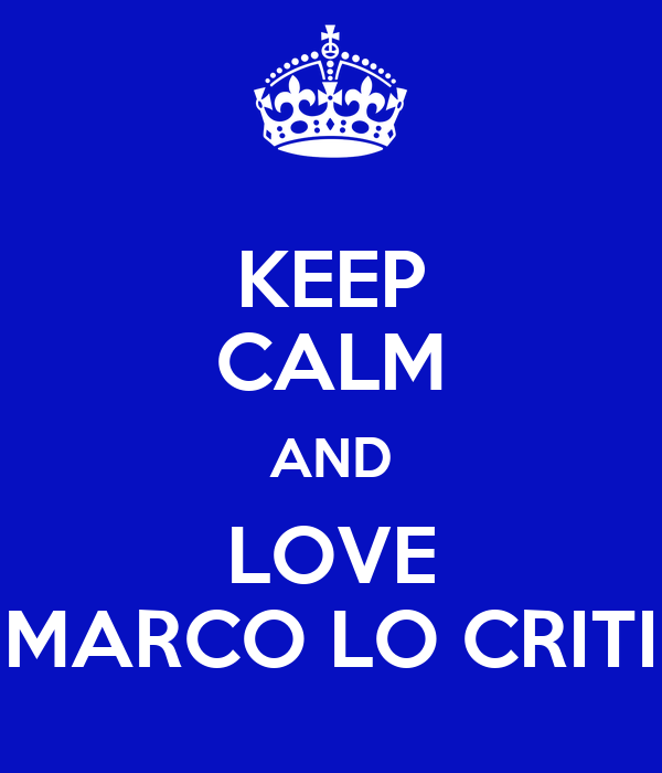 KEEP CALM AND LOVE MARCO LO CRITI