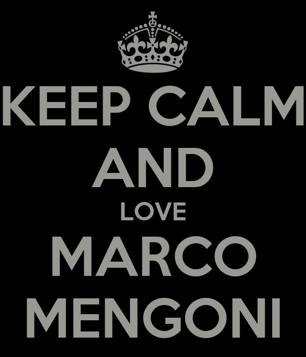 KEEP CALM AND LOVE MARCO MENGONI