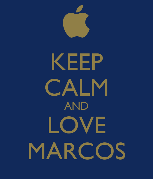 KEEP CALM AND LOVE MARCOS
